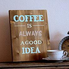 Tabuľky - Coffee is always a good idea - 6995074_