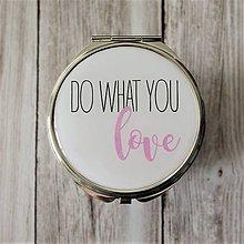 Zrkadielka - Do what you love zrkadielko - 7538001_