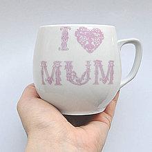 "Nádoby - Hrnek ""I love mum"" - 8146128_"