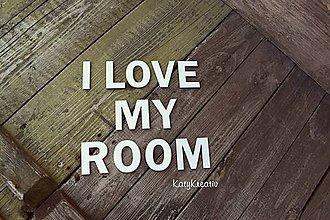 Tabuľky - I LOVE MY ROOM...nápis na želanie - 8654063_