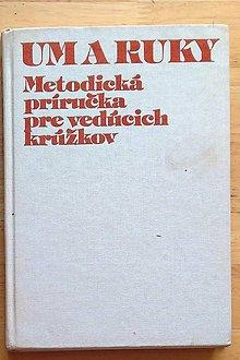 Návody a literatúra - Um a ruky , Metodická príručka pre vedúcich krúžkov - 8994938_
