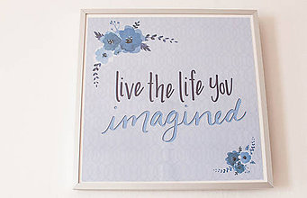 Obrazy - Obraz - grafika 32x32cm s rámom (Live the life You Imagined) - 9102866_