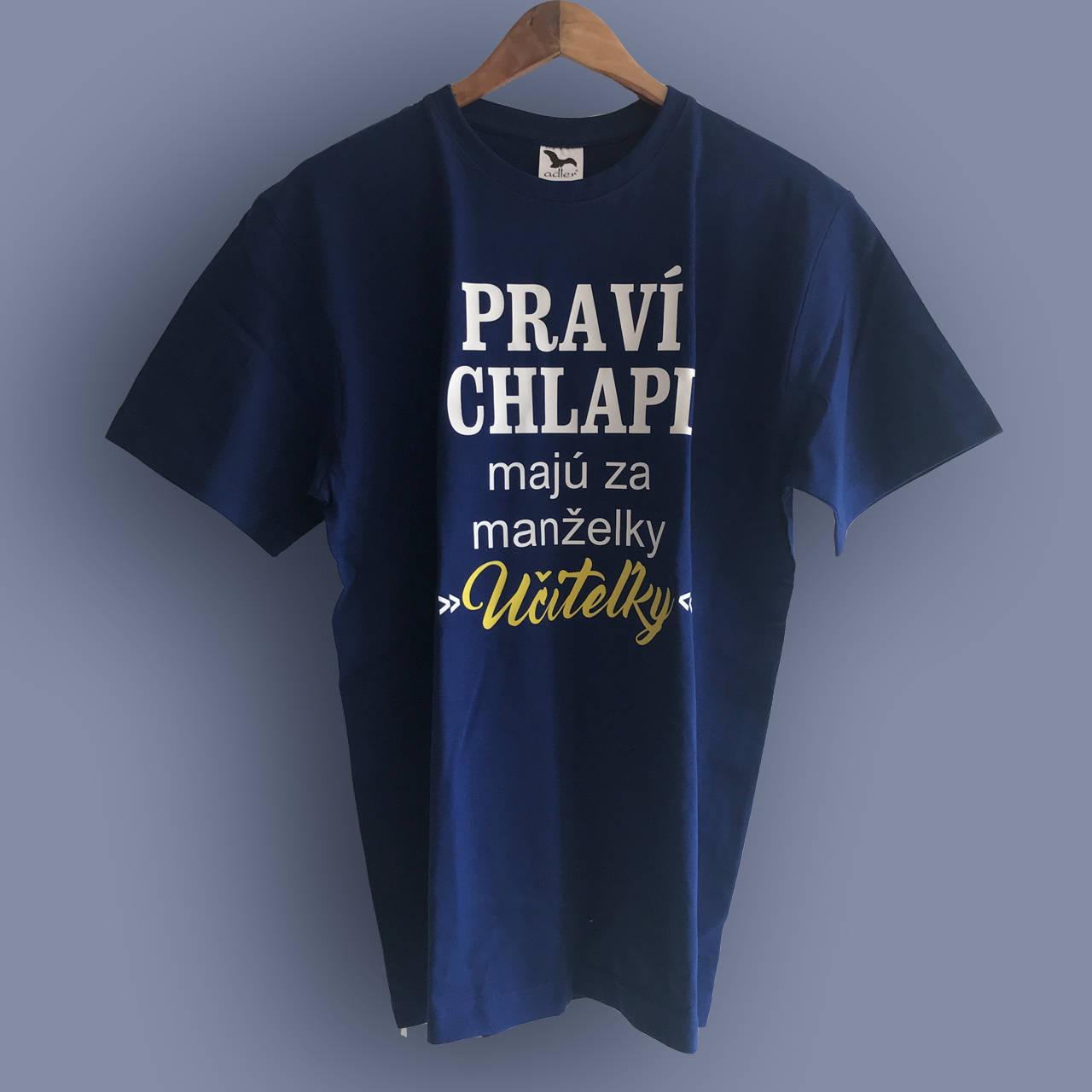 09d4fb3bf5ae Praví chlapi majú za manželky učiteľky - pánske tričko (XL ...