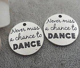 Komponenty - Prívesok s nápisom NEVER MISS A CHANCE TO DANCE - 9673932_