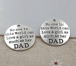 Komponenty - Prívesok s nápisom NO ONE IN THIS WORLD CAN LOVE A GIRL AS  MUCH AS HER DAD - 9673958_
