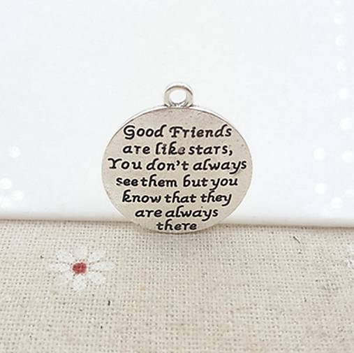 Prívesok s nápisom GOOD FRIENDS ARE LIKE STARS, YOU DON´T ALWAYS SEE THEM BUT YOU KNOW THAT THEY ARE ALWAYS THERE