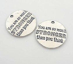 Komponenty - Prívesok s nápisom YOU ARE SO MUCH STRONGER THAN YOU THINK - 10134161_