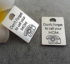 Komponenty - Prívesok s nápisom DON´T FORGET TO CALL YOUR MOM - 10134527_