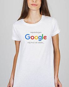 Tričká - Tričko Nepotrebujem Google...pre ňu - 10350828_
