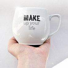 """Nádoby - Hrnček """" Make up your life """" - 10353101_"""
