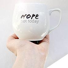 """Nádoby - Hrnček """" NOPE not today """" - 10353165_"""