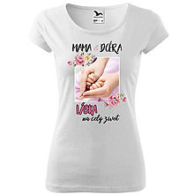 Tričká - Mama a dcéra, láska na celý život- dámske tričko - 10606581_