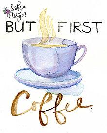 Grafika - But first coffee - akvarelový maľovaný obrázok - 10986473_