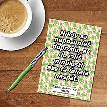 Papiernictvo - Nikdy sa neposunieš dopredu, ak dovolíš minulosti, aby ťa ťahala späť (s príchuťou zeleniny) - 11527448_