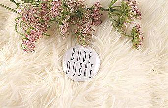 Odznaky/Brošne - Odznak BUDE DOBRE - 13127978_