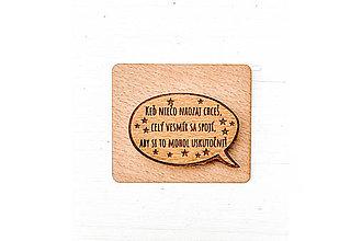 Brošne - Drevený odznak – Keď niečo naozaj chceš, celý vesmír sa spojí , aby si to mohol uskutočniť - 13145620_