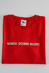 Topy, tričká, tielka - Vtipné tričko Dobre bude - 13234084_