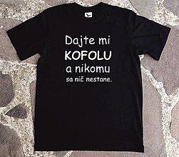Tričká - tričko pre milovníka kofoly - 13475238_